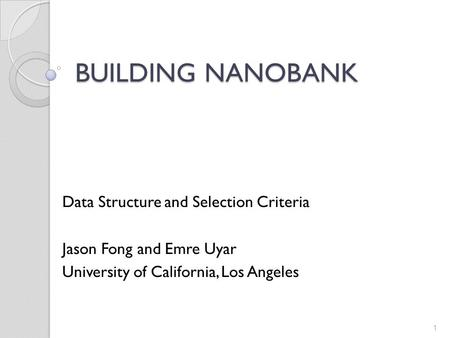 BUILDING NANOBANK Data Structure and Selection Criteria Jason Fong and Emre Uyar University of California, Los Angeles 1.