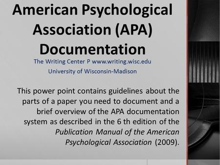 American Psychological Association (APA) Documentation The Writing Center P www.writing.wisc.edu University of Wisconsin-Madison This power point contains.