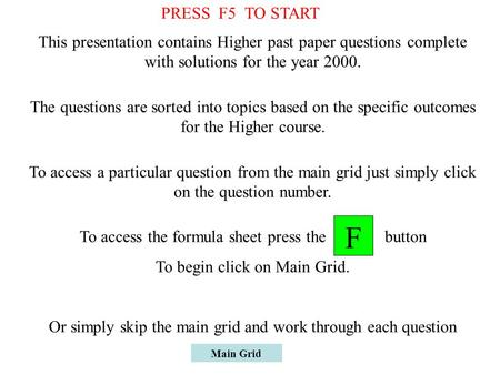 Main Grid This presentation contains Higher past paper questions complete with solutions for the year 2000. The questions are sorted into topics based.
