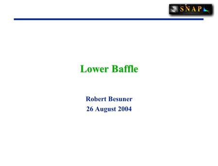 Lower Baffle Robert Besuner 26 August 2004. 2Background/Purpose This study follows on to 12 August study of the Spacecraft Interface/Handling Ring. —In.