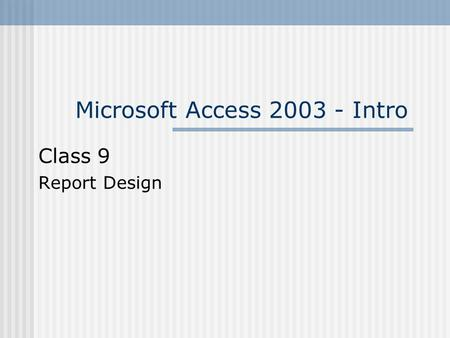 Microsoft Access 2003 - Intro Class 9 Report Design.