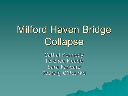 Milford Haven Bridge Collapse Cathal Kennedy Terence Meade Sara Farivarz Padraig O'Rourke.