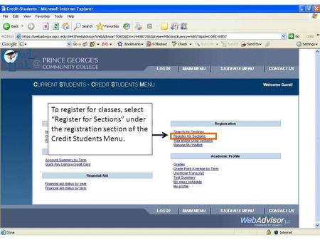 "To register for classes, select ""Register for Sections"" under the registration section of the Credit Students Menu."