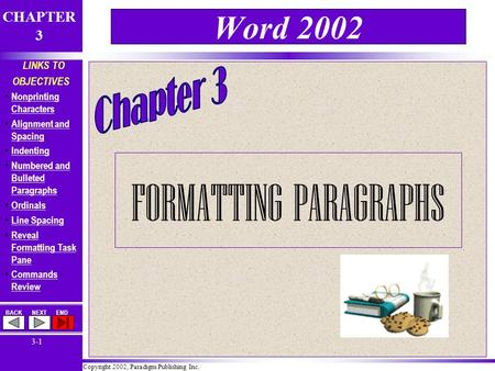 Copyright 2002, Paradigm Publishing Inc. CHAPTER 3 BACKNEXTEND 3-1 LINKS TO OBJECTIVES Nonprinting Characters Nonprinting Characters Alignment and Spacing.