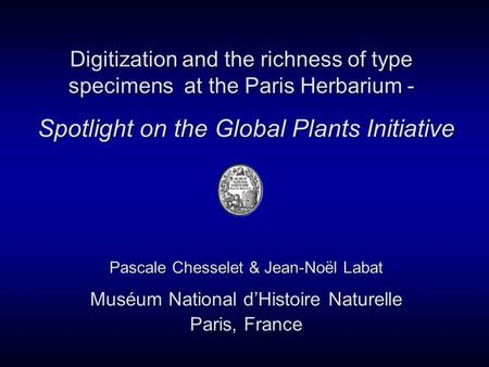 Digitization and the richness of type specimens at the Paris Herbarium - Digitization and the richness of type specimens at the Paris Herbarium - Pascale.