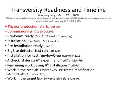 Transversity Readiness and Timeline Xiaodong Jiang, March 17th, 2008. This document specifies the overall readiness for Hall A experiments E06-010/E06-011.