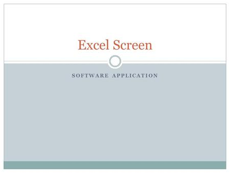 SOFTWARE APPLICATION Excel Screen. Microsoft office button Quick Access Toolbar Band Of Tabs Name Box Formula Bar Sheet Tabs Status Bar View Buttons Zoom.