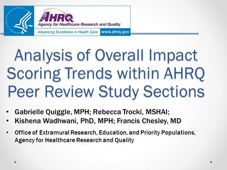 Analysis of Overall Impact Scoring Trends within AHRQ Peer Review Study Sections Gabrielle Quiggle, MPH; Rebecca Trocki, MSHAI; Kishena Wadhwani, PhD,
