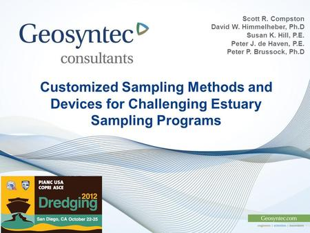 Customized Sampling Methods and Devices for Challenging Estuary Sampling Programs Scott R. Compston David W. Himmelheber, Ph.D Susan K. Hill, P.E. Peter.