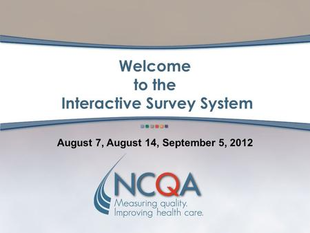 Welcome to the Interactive Survey System August 7, August 14, September 5, 2012.