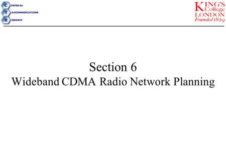 Section 6 Wideband CDMA Radio Network Planning. Radio Network Planning A radio network planning consists of three phases: 1.Network Dimensioning (using.