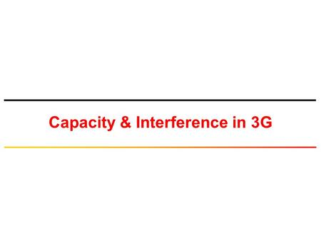 Capacity & Interference in 3G. © Tallal Elshabrawy 2 SINR in CDMA Systems: Base Station-to-Mobile (Forward Link) MT 1 MT 2 MT j MT K Single cell with.