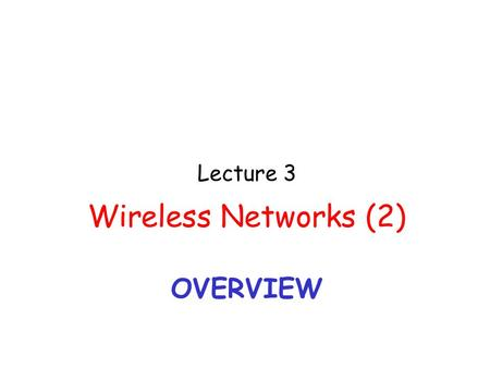 OVERVIEW Lecture 3 Wireless Networks (2). Lecture 3: Wireless Networks 2 CDMA: two-sender interference.
