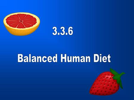 Need to know Understand the term balanced diet Learn the main human food groups Understand how variety and moderation are important in having a balanced.