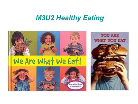 M3U2 Healthy Eating. What is health? Health doesn't only mean to have no disease or weakness, but is also a state of entirely physical, mental, and social.