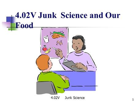 4.02V Junk Science and Our Food 1 4.02V Junk Science.