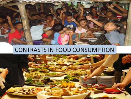 CONTRASTS IN FOOD CONSUMPTION. DIET The way food is consumed and the types and amount of food that is consumed varies greatly between MDCs and LDCs. In.