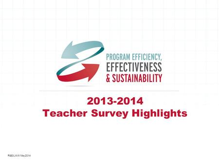2013-2014 Teacher Survey Highlights R&E/LWW May2014.