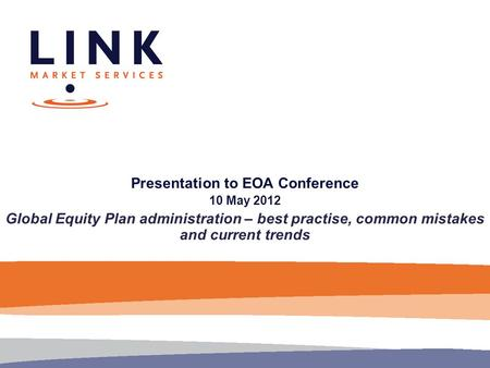 Presentation to EOA Conference 10 May 2012 Global Equity Plan administration – best practise, common mistakes and current trends.