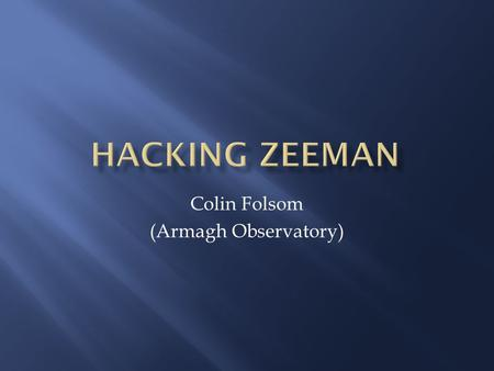 Colin Folsom (Armagh Observatory).  Read input  Calculate line components (Zeeman splitting)  Calculate continuum opacity (per window, per atmospheric.