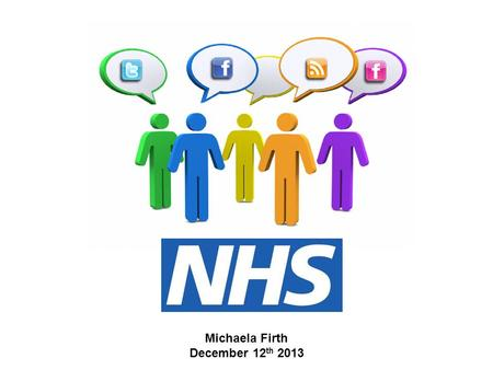 Michaela Firth December 12 th 2013. NHS | Presentation to [XXXX Company] | [Type Date] 2.