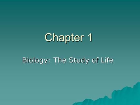 Chapter 1 Biology: The Study of Life. Section 1.1  What is Biology? The study of life The study of life  Why study Biology? Learn about life around.