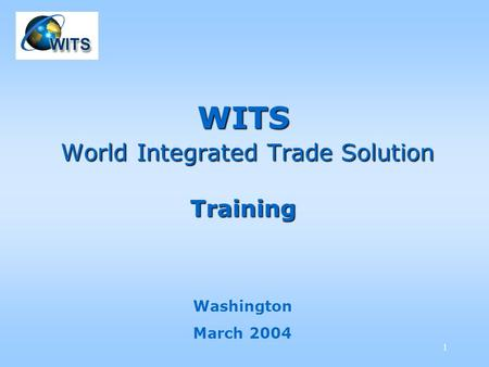 1 WITS World Integrated Trade Solution Training Washington March 2004.
