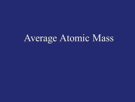 Average Atomic Mass.   atomic masses reported in periodic table represent: weighted average of masses of all naturally occurring isotopes of an element.