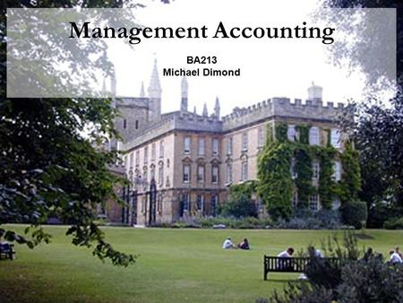 Management Accounting BA213 Michael Dimond. Michael Dimond School of Business Administration Costing Methods Process Costing Job Costing Activity-based.