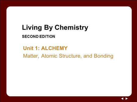 Living By Chemistry SECOND EDITION Unit 1: ALCHEMY Matter, Atomic Structure, and Bonding.