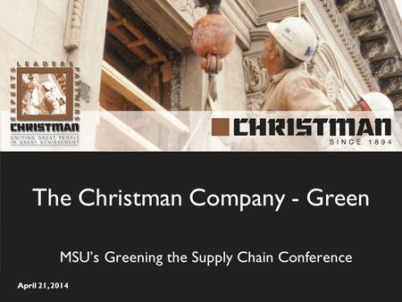 The Christman Company - Green MSU's Greening the Supply Chain Conference April 21, 2014.