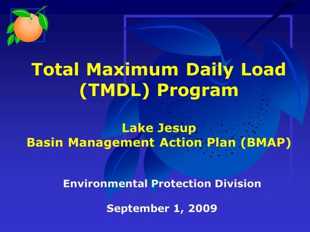 Total Maximum Daily Load (TMDL) Program Lake Jesup Basin Management Action Plan (BMAP) Environmental Protection Division September 1, 2009.