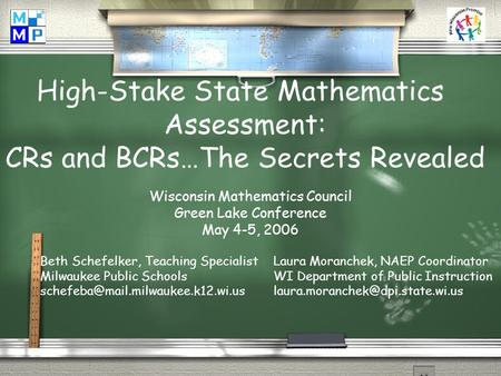 High-Stake State Mathematics Assessment: CRs and BCRs…The Secrets Revealed Beth Schefelker, Teaching Specialist Milwaukee Public Schools