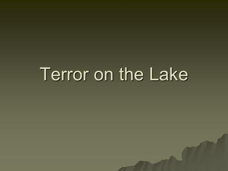 Terror on the Lake. Executive Summary Abstract of Game Story  The story begins at a summer camp on the lake. Your name is Zack and you are a camp counselor.