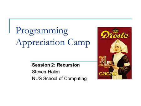 Programming Appreciation Camp Session 2: Recursion Steven Halim NUS School of Computing.
