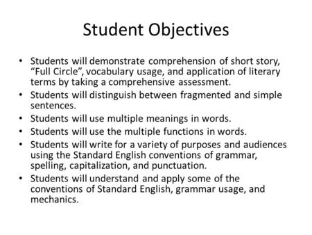 "Student Objectives Students will demonstrate comprehension of short story, ""Full Circle"", vocabulary usage, and application of literary terms by taking."