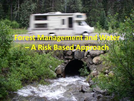 Forest Management and Water – A Risk Based Approach.