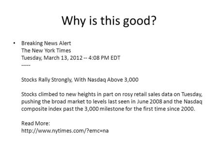 Why is this good? Breaking News Alert The New York Times Tuesday, March 13, 2012 -- 4:08 PM EDT ----- Stocks Rally Strongly, With Nasdaq Above 3,000 Stocks.