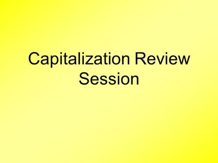 Capitalization Review Session. This Summer I went shopping everyday.