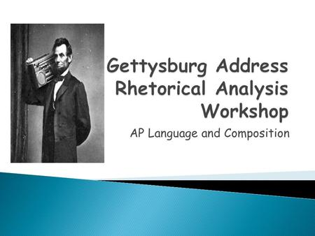 AP Language and Composition.  The Gettysburg Address is a speech by U.S. President Abraham Lincoln and is one of the best-known speeches in United States.