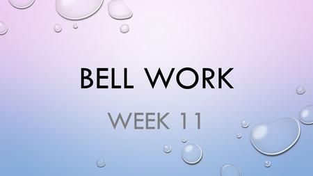 BELL WORK WEEK 11. MONDAY IMAGINE YOU HAVE GRADUATED AND ARE NOW SETTING UP YOUR OWN APARTMENT FOR THE FIRST TIME. AS PART OF YOUR INDEPENDENCE YOU DECIDE.