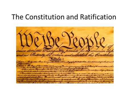 The Constitution and Ratification. The Articles of Confederation Our nation's first governing document Was in place from 1877 to 1889 Created a very weak.