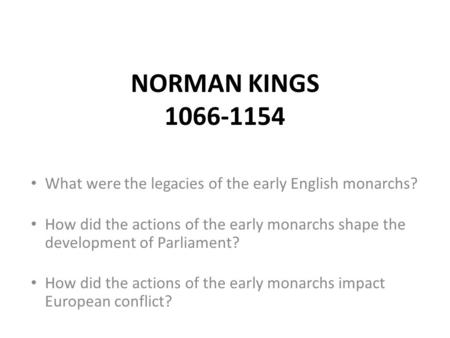 What were the legacies of the early English monarchs? How did the actions of the early monarchs shape the development of Parliament? How did the actions.