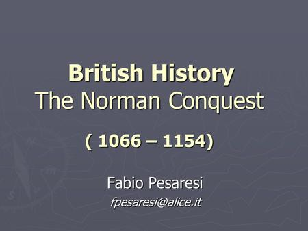 British History The Norman Conquest ( 1066 – 1154) British History The Norman Conquest ( 1066 – 1154) Fabio Pesaresi