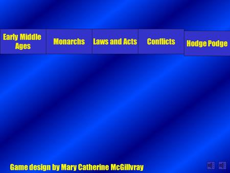 Early Middle Ages MonarchsLaws and ActsConflicts Hodge Podge Game design by Mary Catherine McGillvray.