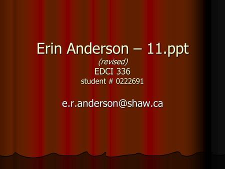 Erin Anderson – 11.ppt (revised) EDCI 336 student # 0222691
