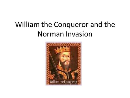 William the Conqueror and the Norman Invasion. The Death of King Edward The King of England died without a son to be king after him He promised the throne.