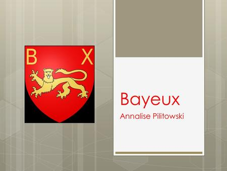 Bayeux Annalise Pilitowski. The City  Bayeux has a perfectly preserved medieval ensemble, magnificent cathedral and world famous tapestry  It's a smaller.