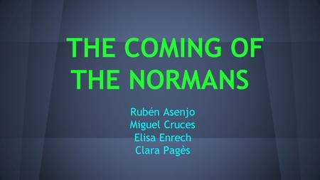 THE COMING OF THE NORMANS Rubén Asenjo Miguel Cruces Elisa Enrech Clara Pagès.