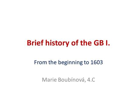 Brief history of the GB I.